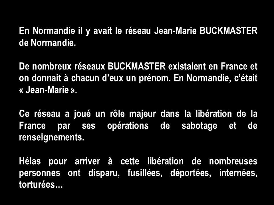 En Normandie il y avait le réseau Jean-Marie BUCKMASTER de Normandie.