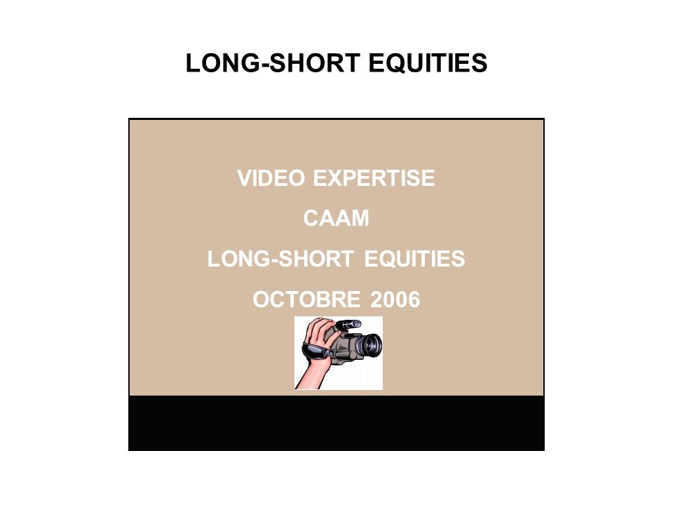 LONG-SHORT EQUITIES VIDEO EXPERTISE CAAM LONG-SHORT EQUITIES