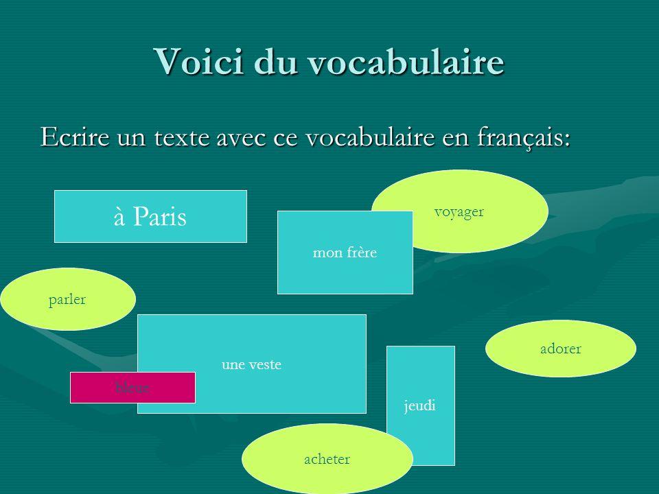 Voici du vocabulaire Ecrire un texte avec ce vocabulaire en français: