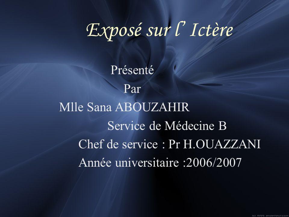 Exposé sur l' Ictère Présenté Par Mlle Sana ABOUZAHIR