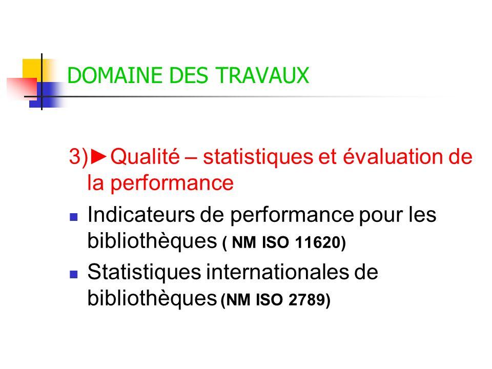 DOMAINE DES TRAVAUX 3)►Qualité – statistiques et évaluation de la performance. Indicateurs de performance pour les bibliothèques ( NM ISO 11620)