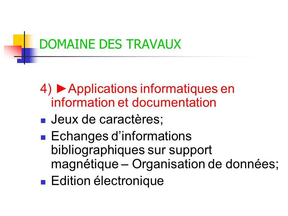 DOMAINE DES TRAVAUX 4) ►Applications informatiques en information et documentation. Jeux de caractères;