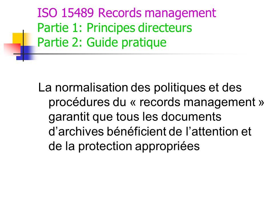 ISO 15489 Records management Partie 1: Principes directeurs Partie 2: Guide pratique