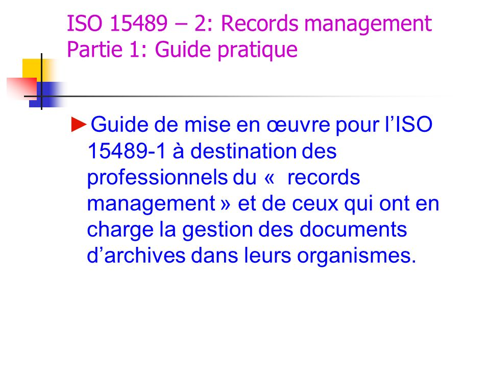 ISO 15489 – 2: Records management Partie 1: Guide pratique