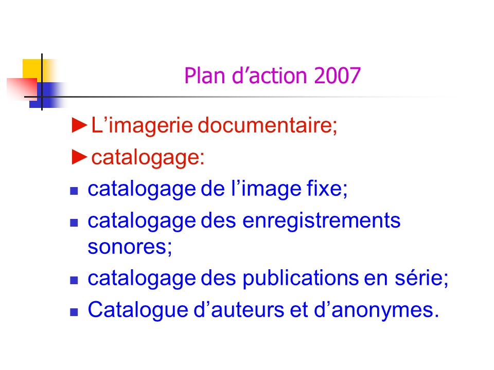 Plan d'action 2007 ►L'imagerie documentaire; ►catalogage: catalogage de l'image fixe; catalogage des enregistrements sonores;