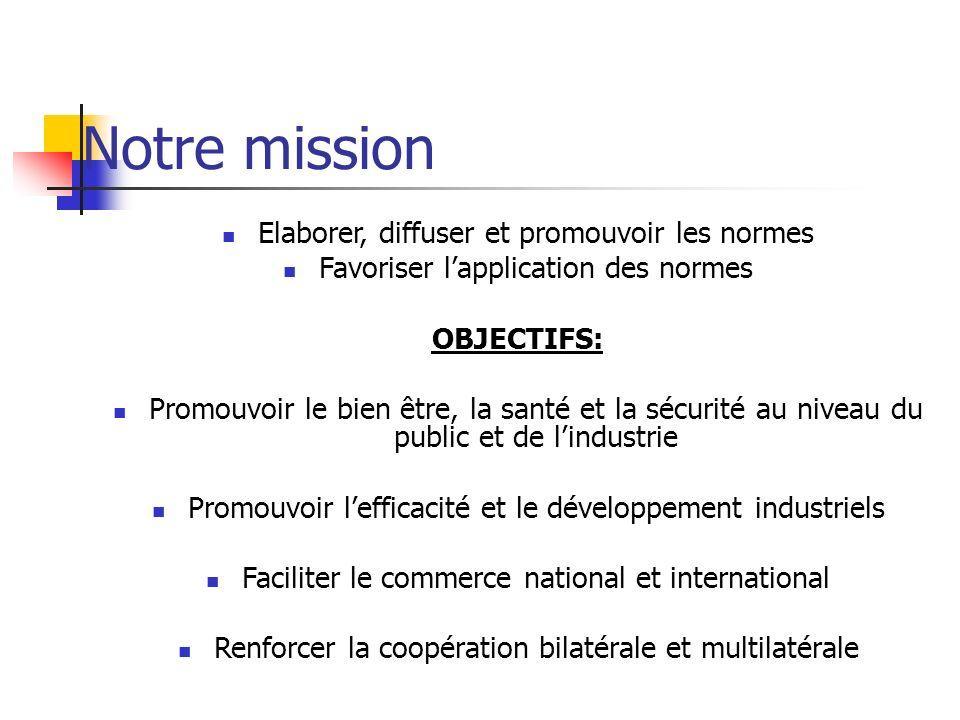 Notre mission Elaborer, diffuser et promouvoir les normes