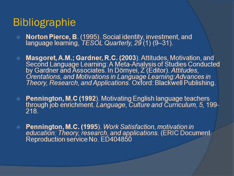 Bibliographie Norton Pierce, B. (1995). Social identity, investment, and language learning, TESOL Quarterly, 29 (1) (9–31).