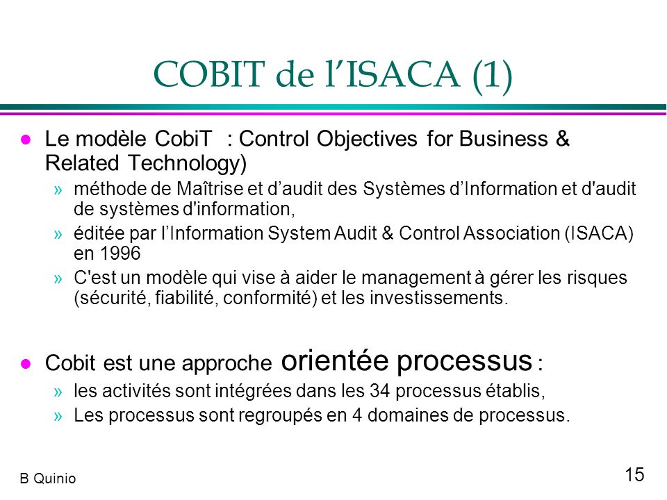 COBIT de l'ISACA (1) Le modèle CobiT : Control Objectives for Business & Related Technology)