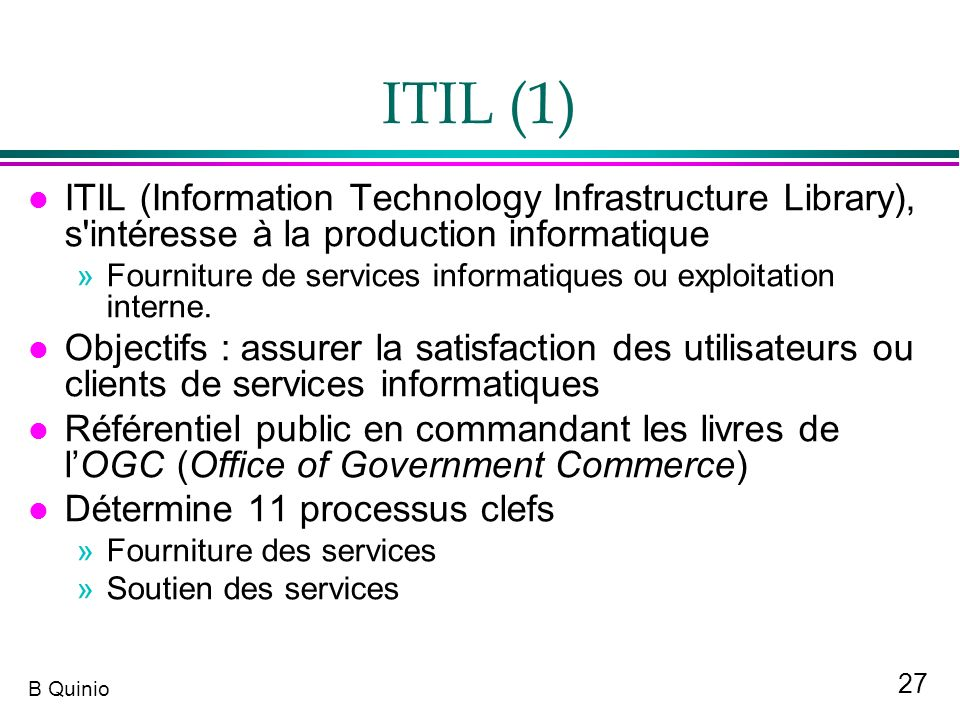 ITIL (1) ITIL (Information Technology Infrastructure Library), s intéresse à la production informatique.