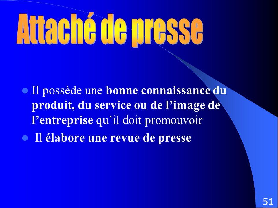 Attaché de presse Il possède une bonne connaissance du produit, du service ou de l'image de l'entreprise qu'il doit promouvoir.