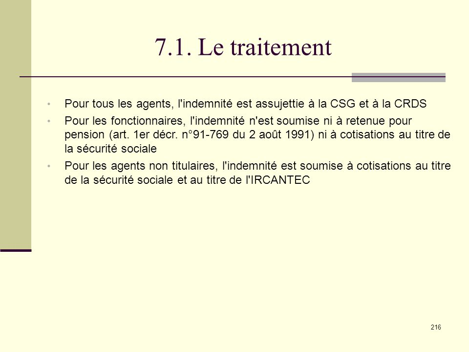 7.1. Le traitement Pour tous les agents, l indemnité est assujettie à la CSG et à la CRDS.