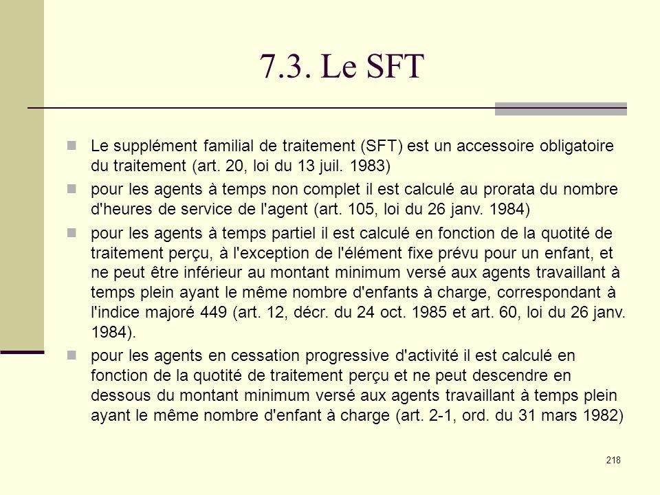 7.3. Le SFT Le supplément familial de traitement (SFT) est un accessoire obligatoire du traitement (art. 20, loi du 13 juil. 1983)