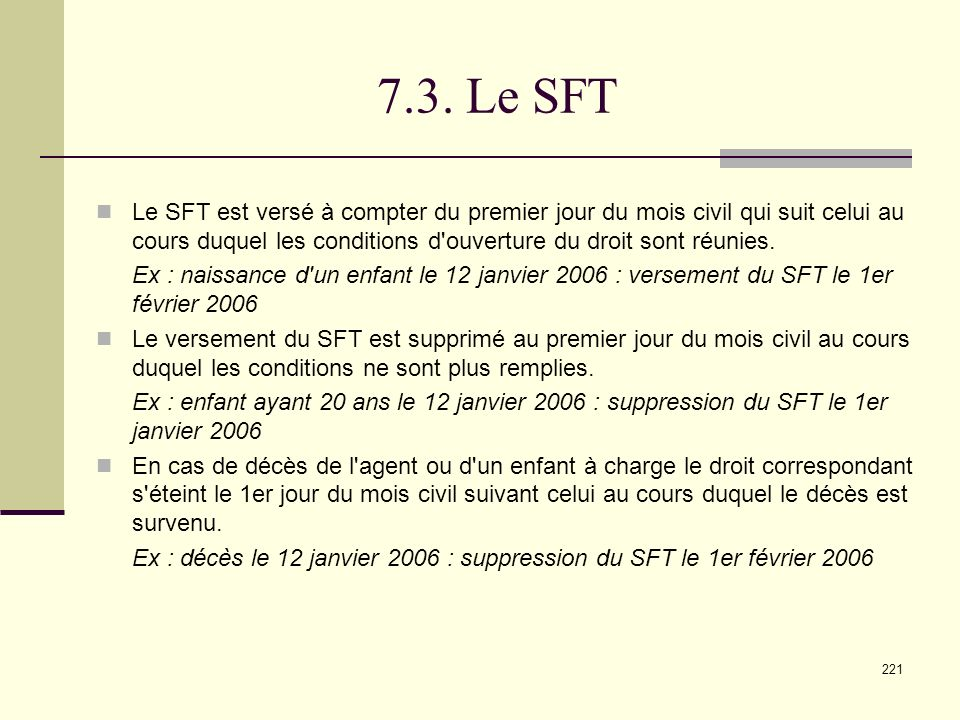 7.3. Le SFT Le SFT est versé à compter du premier jour du mois civil qui suit celui au cours duquel les conditions d ouverture du droit sont réunies.