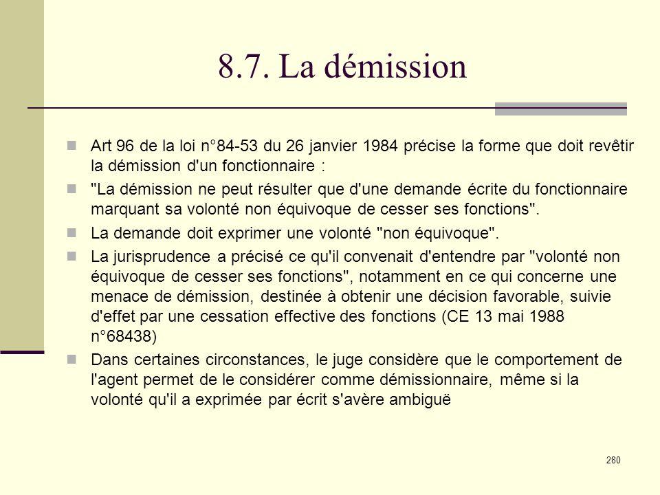 8.7. La démission Art 96 de la loi n°84-53 du 26 janvier 1984 précise la forme que doit revêtir la démission d un fonctionnaire :