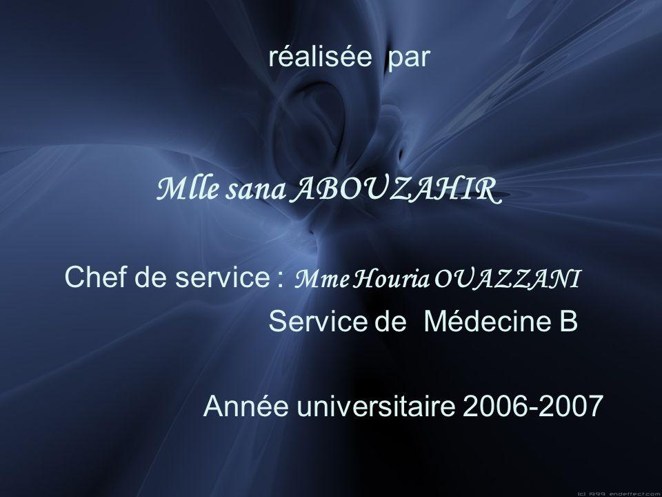 réalisée par Mlle sana ABOUZAHIR. Chef de service : Mme Houria OUAZZANI. Service de Médecine B.