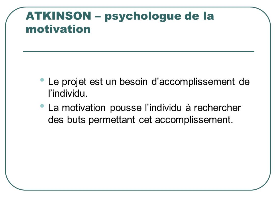 ATKINSON – psychologue de la motivation