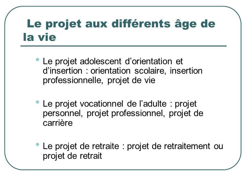 Le projet aux différents âge de la vie