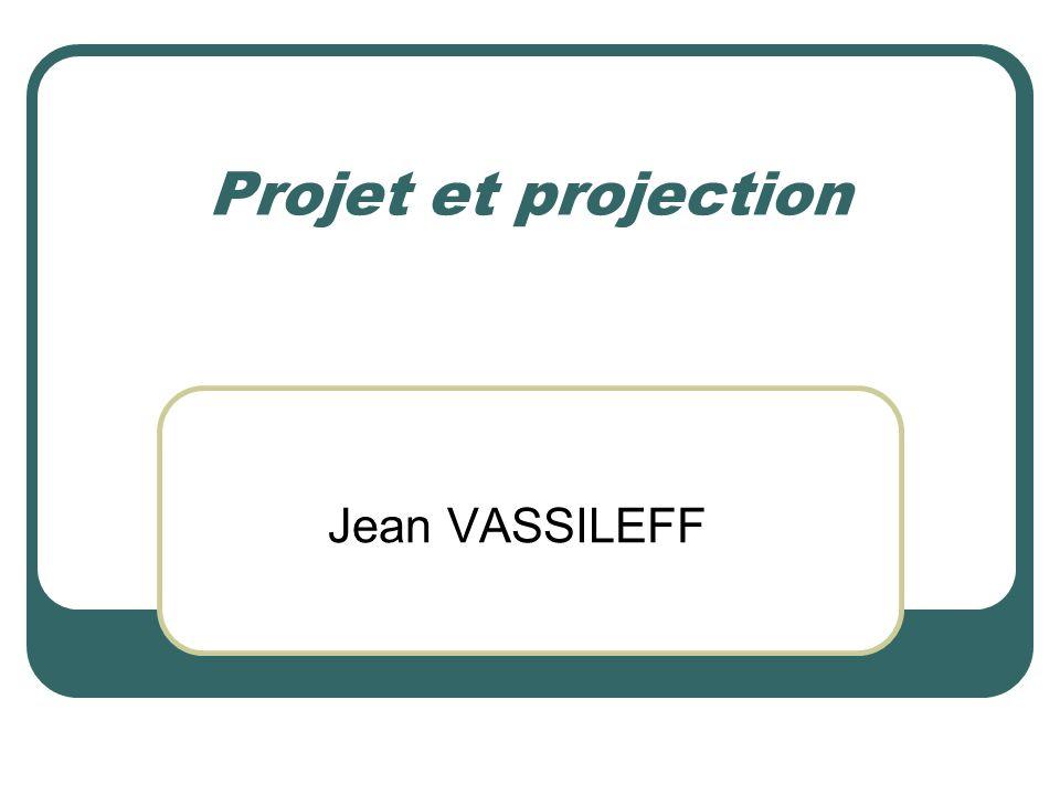 Projet et projection Jean VASSILEFF