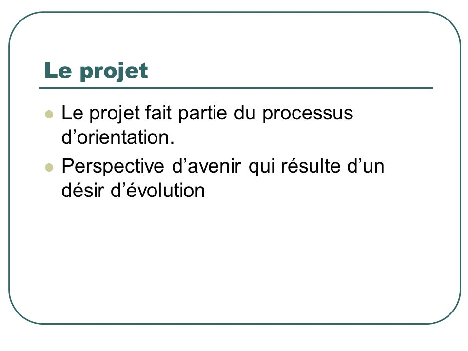 Le projet Le projet fait partie du processus d'orientation.