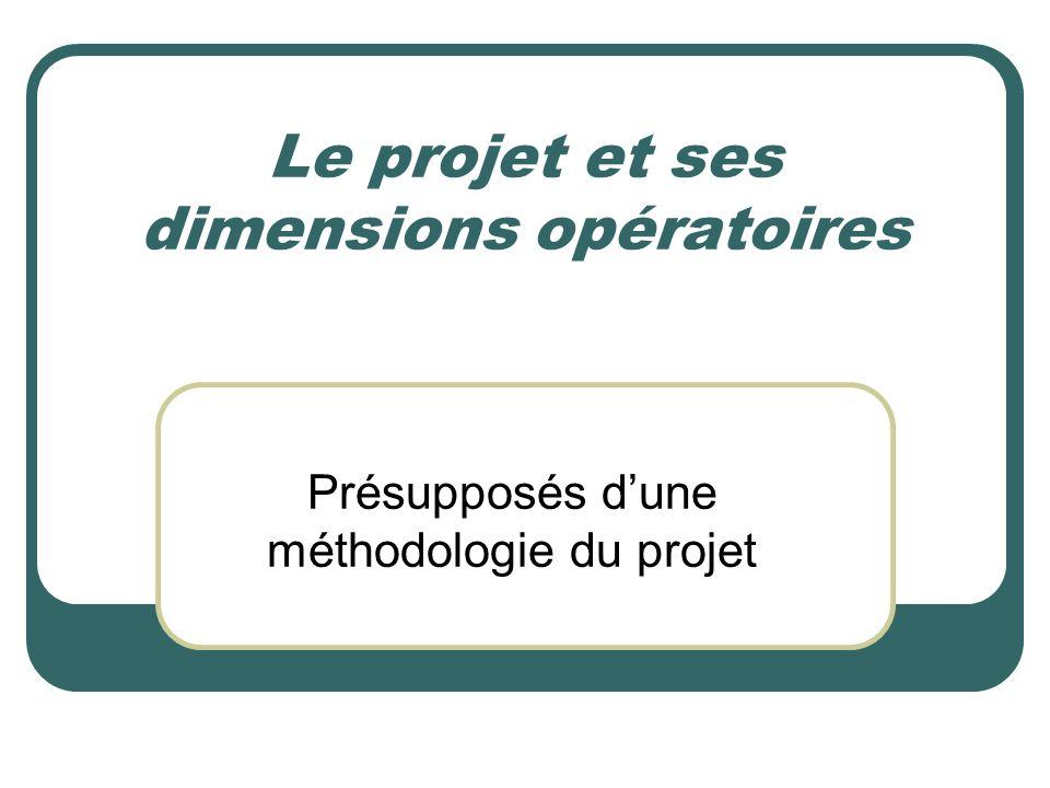 Le projet et ses dimensions opératoires