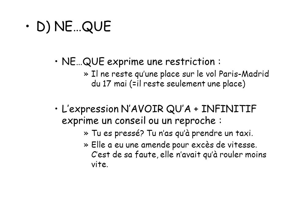 D) NE…QUE NE…QUE exprime une restriction :