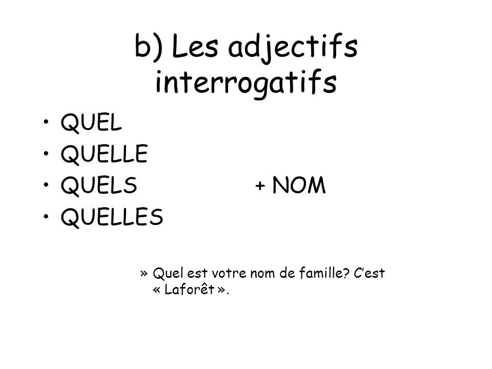 b) Les adjectifs interrogatifs