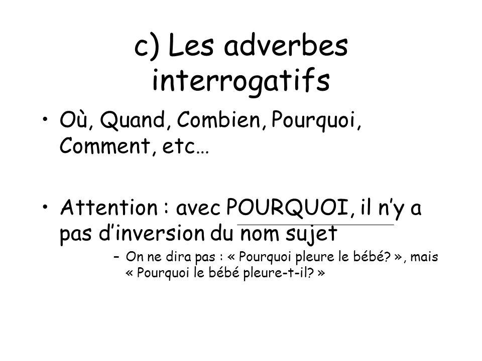 c) Les adverbes interrogatifs