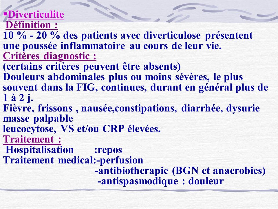 Diverticulite Définition : 10 % - 20 % des patients avec diverticulose présentent une poussée inflammatoire au cours de leur vie.
