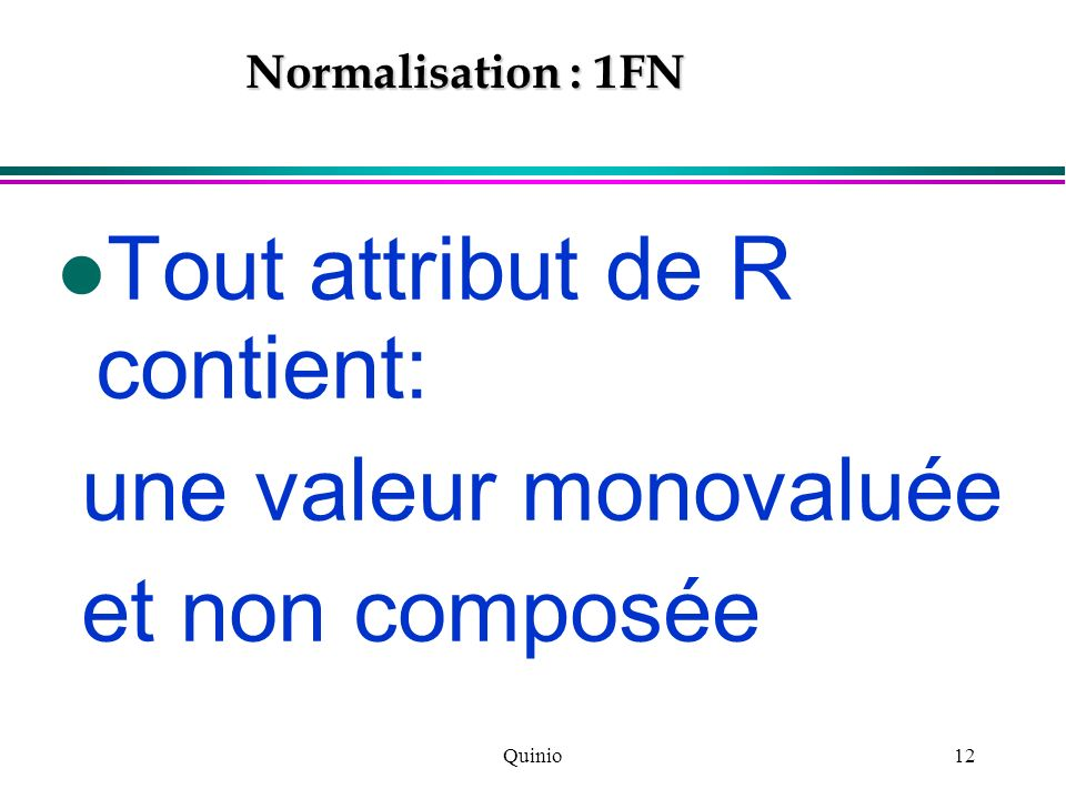 Tout attribut de R contient: une valeur monovaluée et non composée