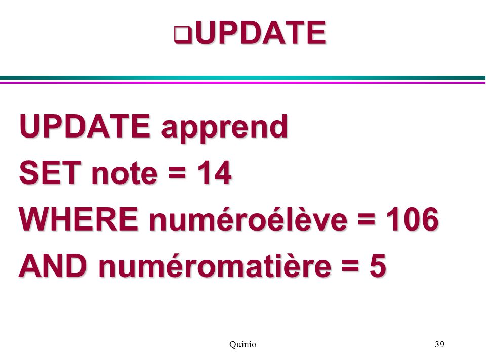 UPDATE UPDATE apprend SET note = 14 WHERE numéroélève = 106