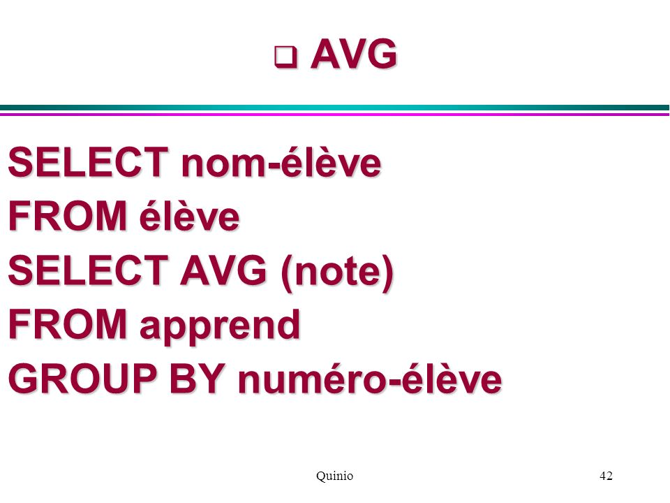 AVG SELECT nom-élève FROM élève SELECT AVG (note) FROM apprend