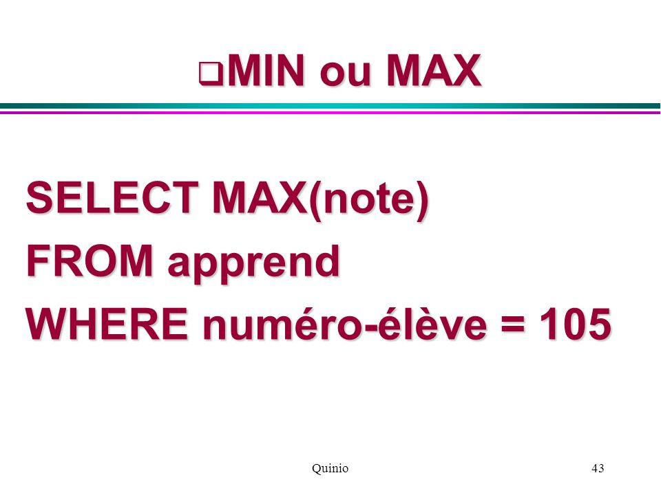 MIN ou MAX SELECT MAX(note) FROM apprend WHERE numéro-élève = 105