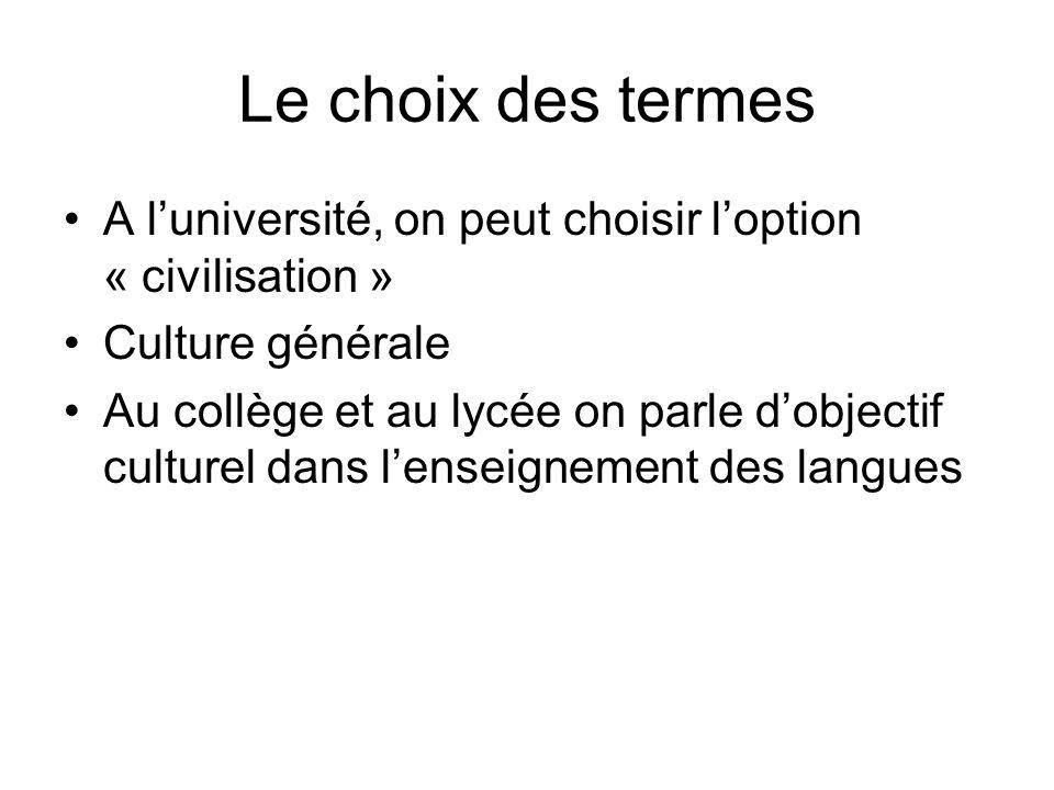 Le choix des termes A l'université, on peut choisir l'option « civilisation » Culture générale.