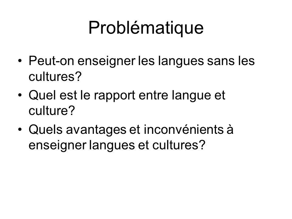 Problématique Peut-on enseigner les langues sans les cultures