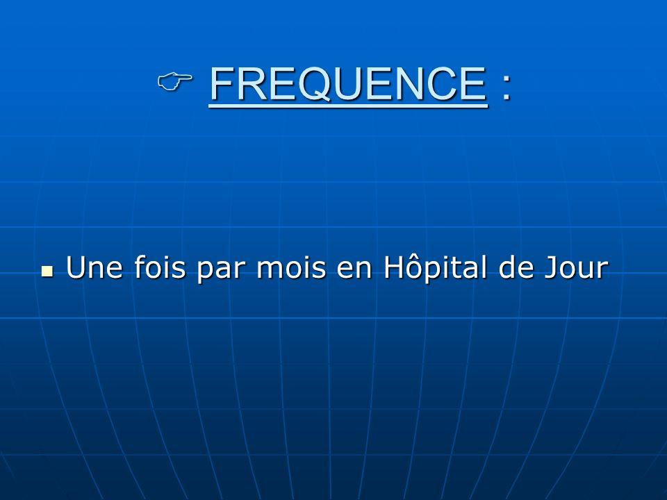  FREQUENCE : Une fois par mois en Hôpital de Jour