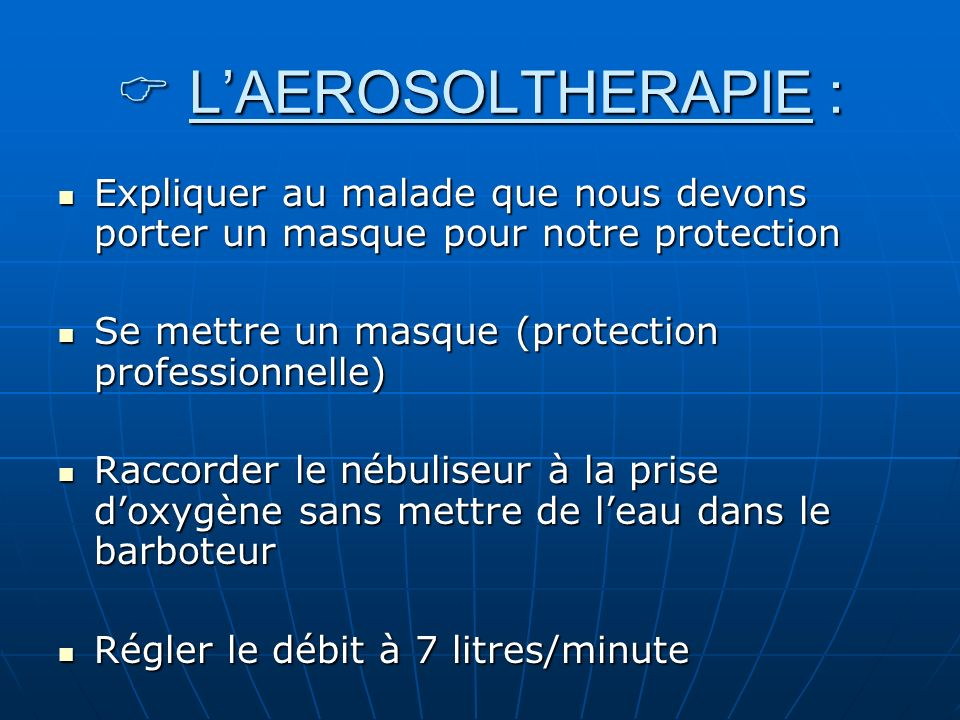  L'AEROSOLTHERAPIE :Expliquer au malade que nous devons porter un masque pour notre protection. Se mettre un masque (protection professionnelle)