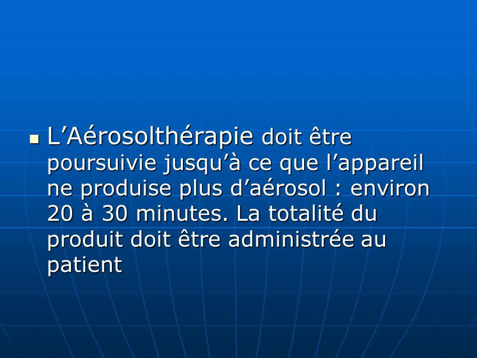 L'Aérosolthérapie doit être poursuivie jusqu'à ce que l'appareil ne produise plus d'aérosol : environ 20 à 30 minutes.