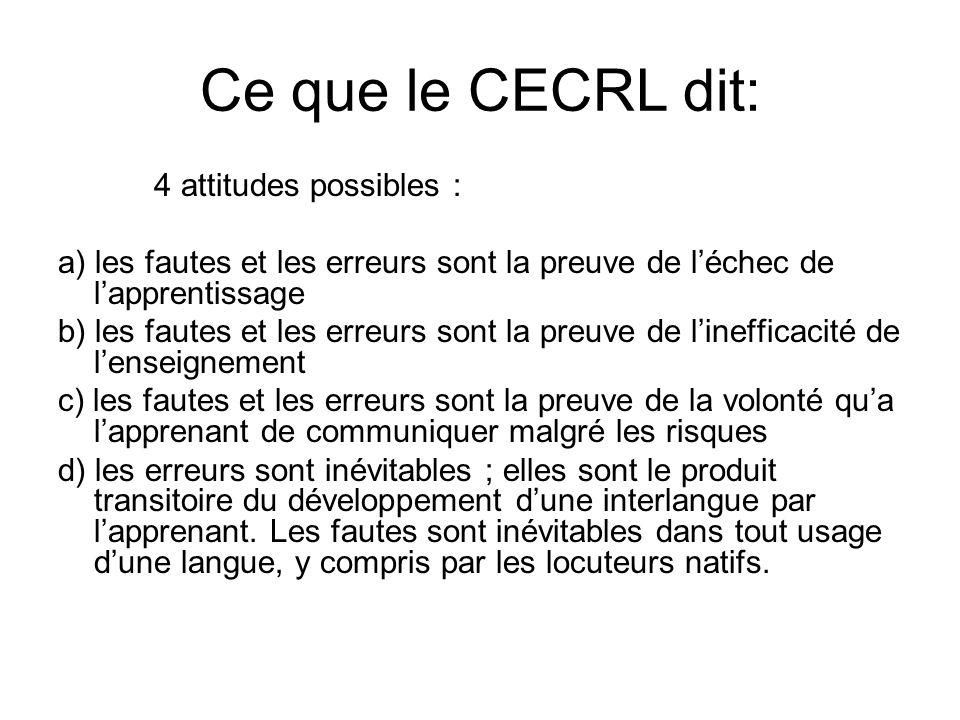 Ce que le CECRL dit: 4 attitudes possibles : a) les fautes et les erreurs sont la preuve de l'échec de l'apprentissage.