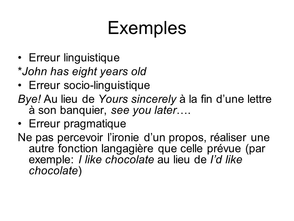 Exemples Erreur linguistique *John has eight years old