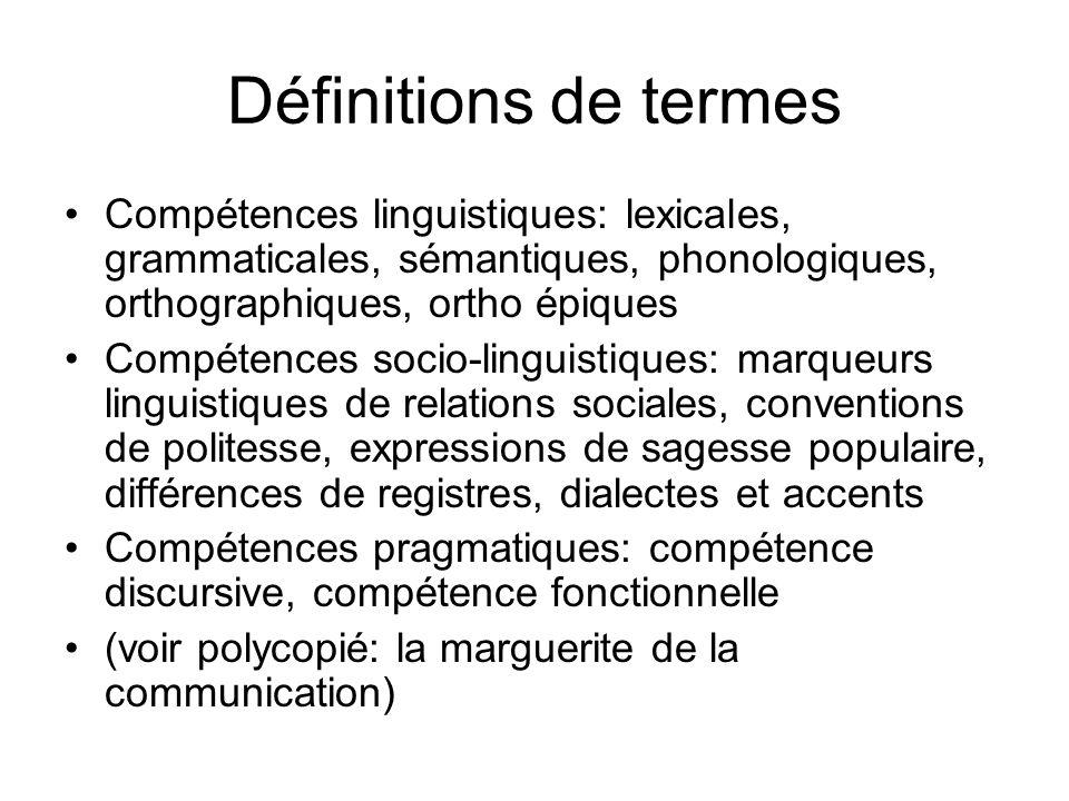 Définitions de termesCompétences linguistiques: lexicales, grammaticales, sémantiques, phonologiques, orthographiques, ortho épiques.