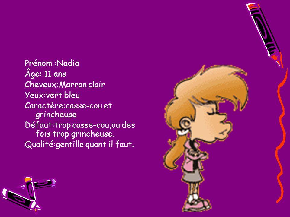 Prénom :Nadia Âge: 11 ans. Cheveux:Marron clair. Yeux:vert bleu. Caractère:casse-cou et grincheuse.