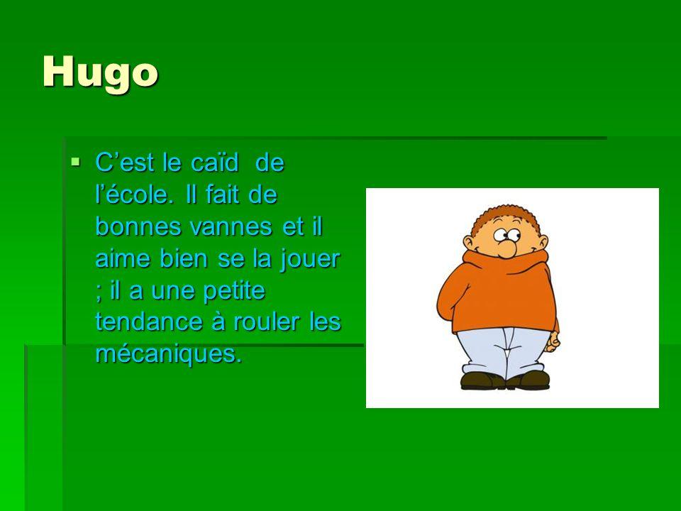 Hugo C'est le caïd de l'école.