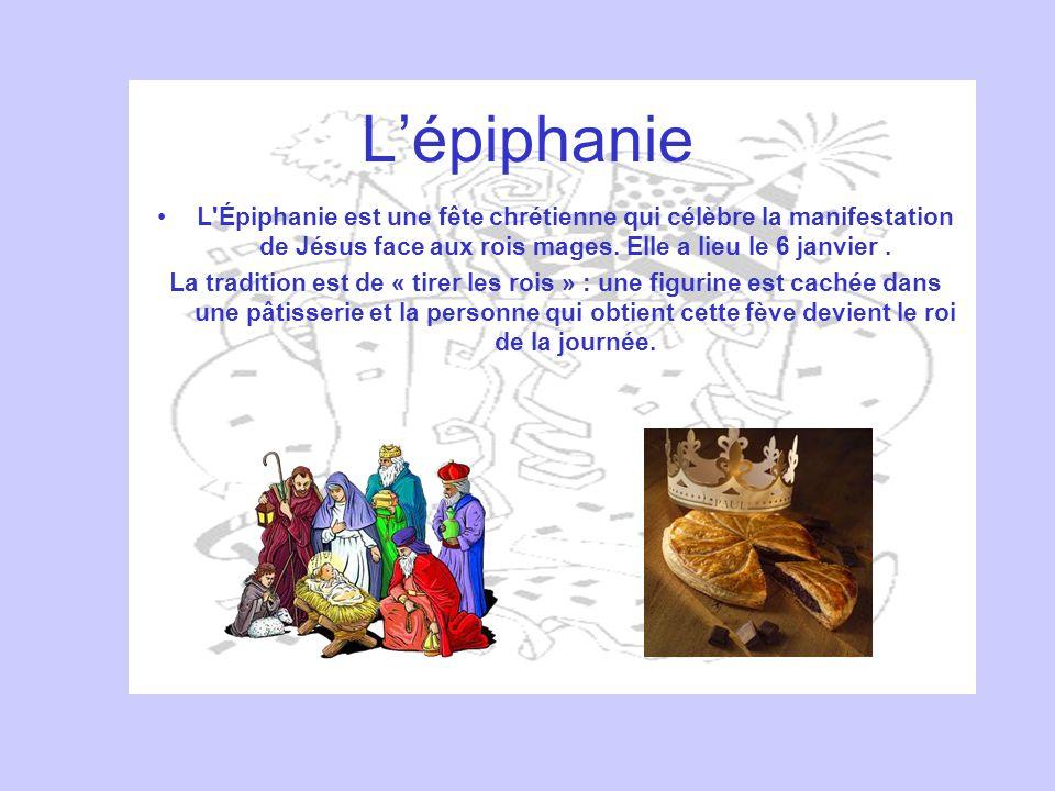 L'épiphanie L Épiphanie est une fête chrétienne qui célèbre la manifestation de Jésus face aux rois mages. Elle a lieu le 6 janvier .