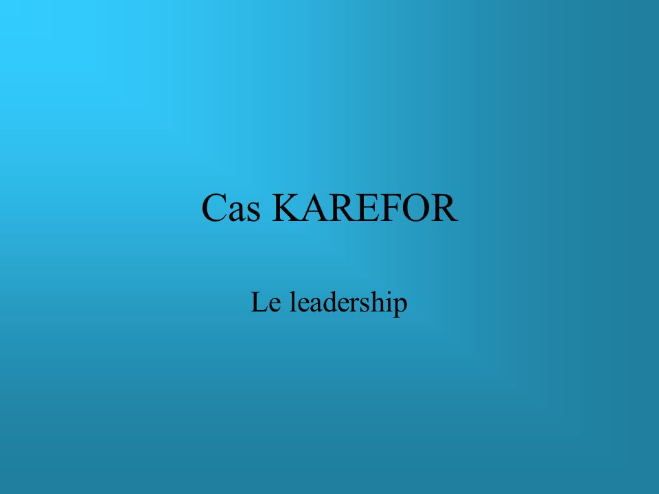 Cas KAREFOR Le leadership