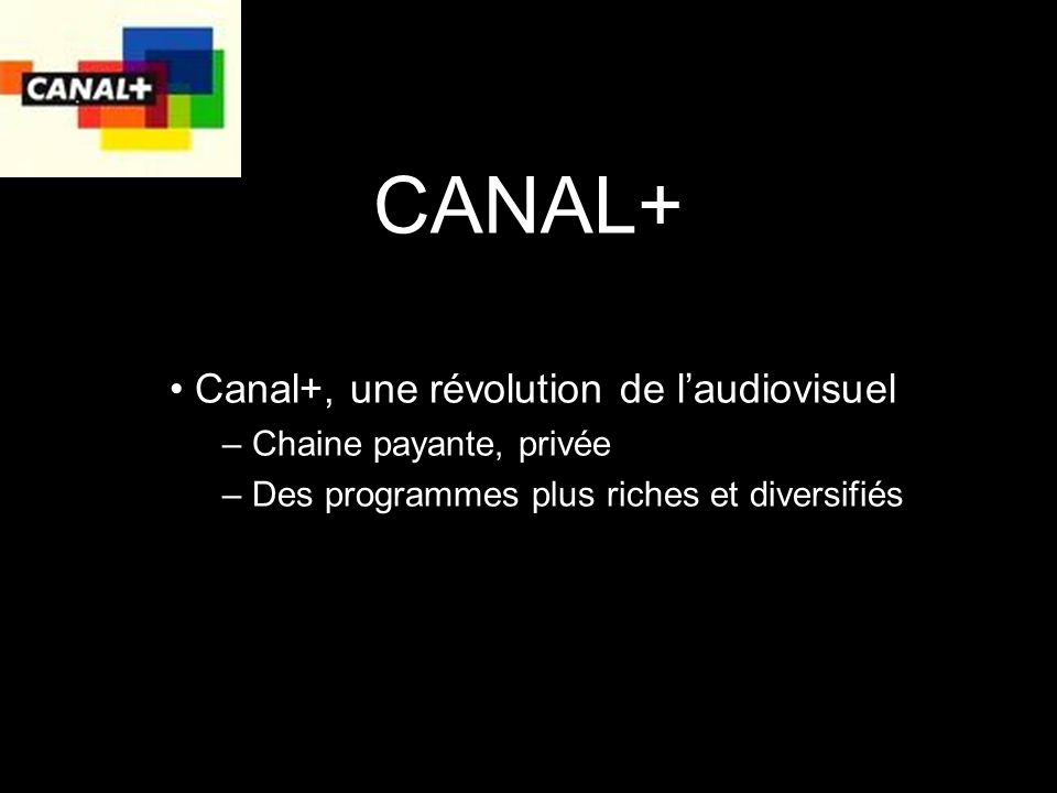 CANAL+ Canal+, une révolution de l'audiovisuel Chaine payante, privée