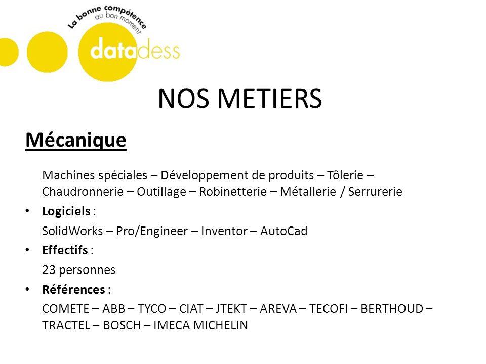 NOS METIERSMécanique. Machines spéciales – Développement de produits – Tôlerie – Chaudronnerie – Outillage – Robinetterie – Métallerie / Serrurerie.