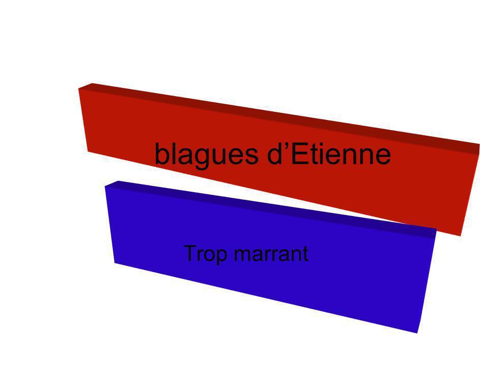 blagues d'Etienne Trop marrant