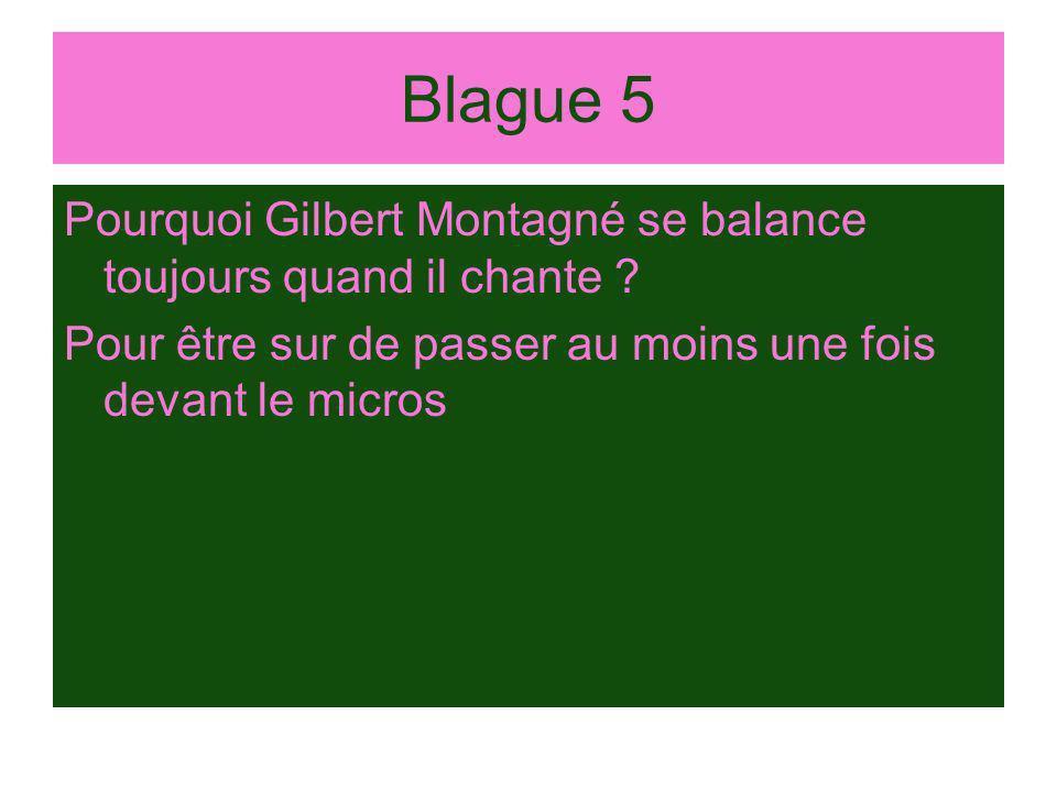 Blague 5 Pourquoi Gilbert Montagné se balance toujours quand il chante .