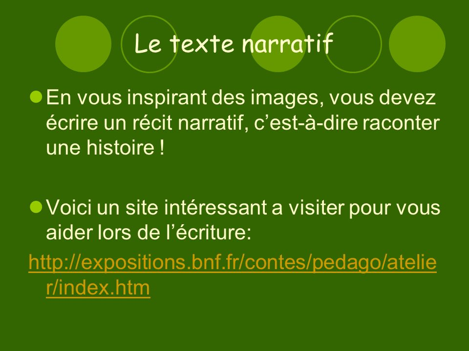 Le texte narratif En vous inspirant des images, vous devez écrire un récit narratif, c'est-à-dire raconter une histoire !