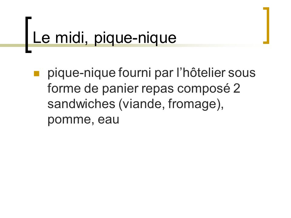 Le midi, pique-nique pique-nique fourni par l'hôtelier sous forme de panier repas composé 2 sandwiches (viande, fromage), pomme, eau.